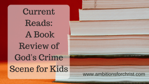 Current Reads-God's Crime Scene for Kids