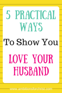 5 Practical Ways To Show You Love Your Husband
