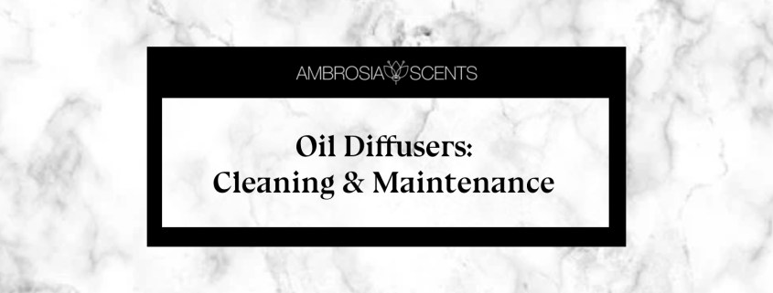 Oil Diffusers Cleaning & Maintenance