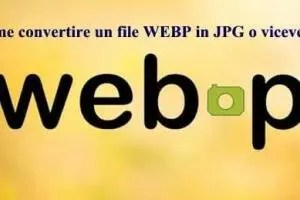 Come convertire un file WEBP in JPG o viceversa