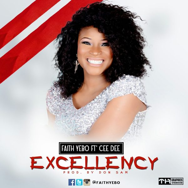 YOUR EXCELLENCY - FAITH YEBO ft. CEEDEE[www.AmenRadio.net]