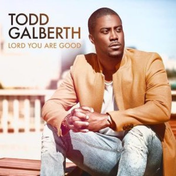 """New Music: """"Lord You Are Good"""" - Todd Galberth"""