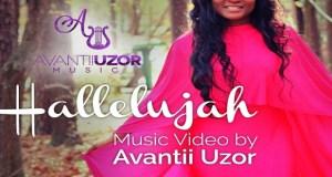 "New Video: ""Hallelujah"" - Avantii Uzor"