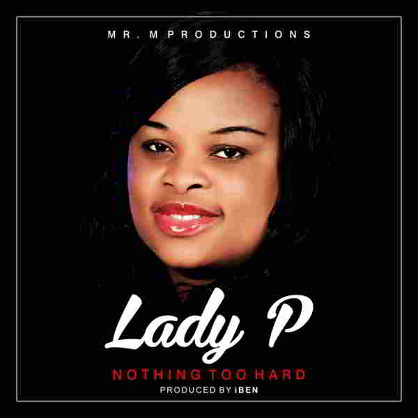 """New Music: """"Nothing Too Hard"""" - Lady P"""