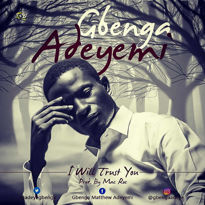 "New Music Audio: ""I Will Trust You"" - Gbenga Adeyemi"