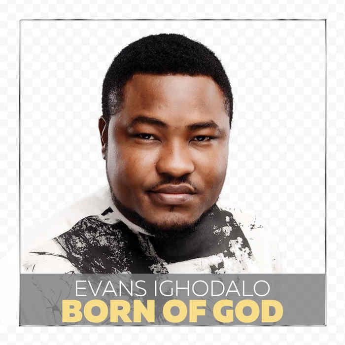 "New Music Audio: ""BORN OF GOD"" - EVANS IGHODALO"
