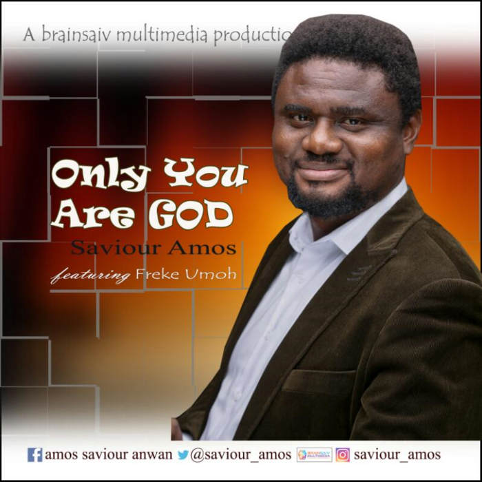 """New Music: """"Only you are God"""" - Saviour Amos feat. Freke Umoh"""