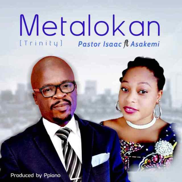 NEW MUSIC: Pastor Isaac - METALOKAN (Trinity)