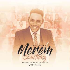 Gospel Music: Merem Something - Okey Sokay | AmenRadio.net