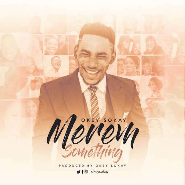 Gospel Music: Merem Something - Okey Sokay | AmenRadio.net