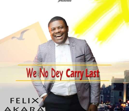 Gospel Music Video: We No Dey Carry Last - Felix Akara | AmenRadio.net