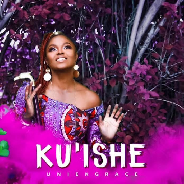 Ku Ishe - UniekGrace   Download Gospel Mp3