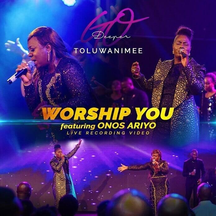 Worship You - Toluwanimee Feat. Onos Ariyo | Download Mp3