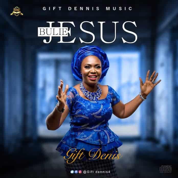 Video: Bulie Jesus - Gift Dennis | Download Gospel Songs Mp3