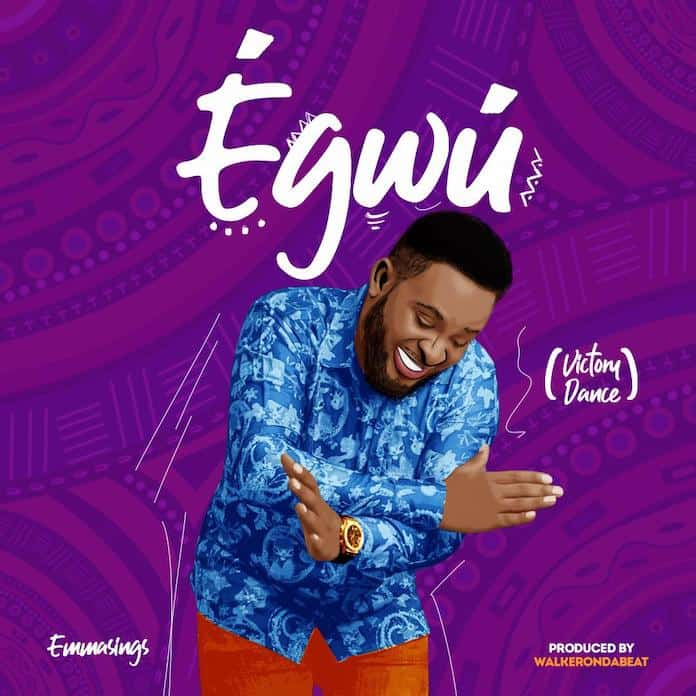 Download: Egwu - Emmasings | Gospel Songs Mp3