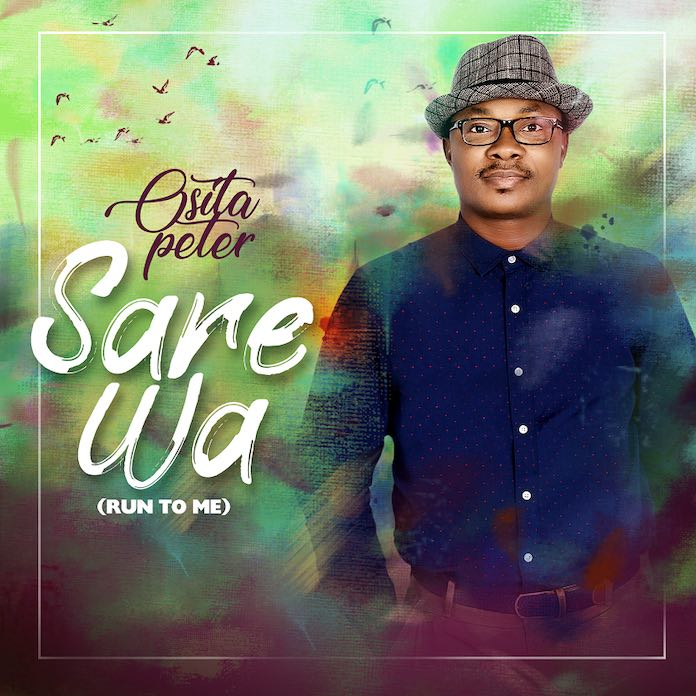 Lyrics: Sare Wa [Run To Me] - Osita Peter