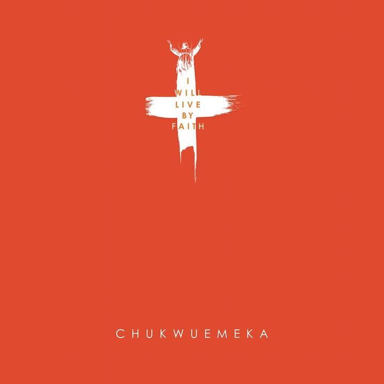 I Will Live By Faith - Chukwuemeka