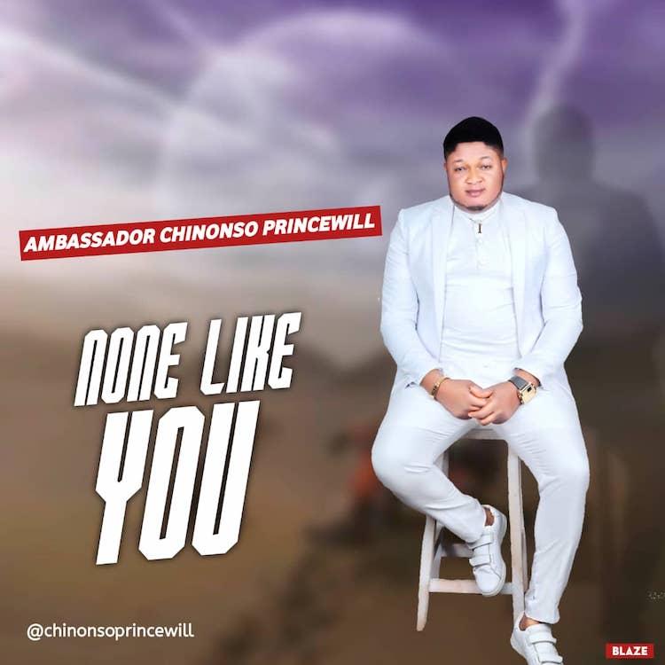None Like You - Ambassador Chinonso Princewill