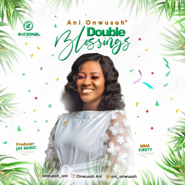 [Music + Lyrics] Double Blessings - Ani Onwusah