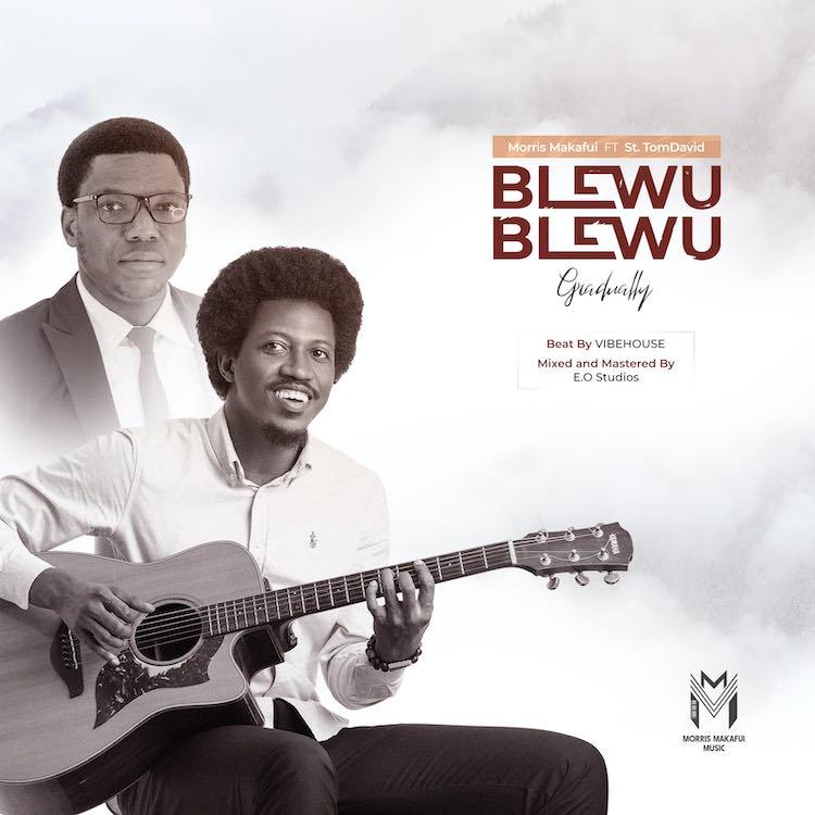 Blewu Blewu (Gradually) - Morris Makafui ft. St. TomDavid