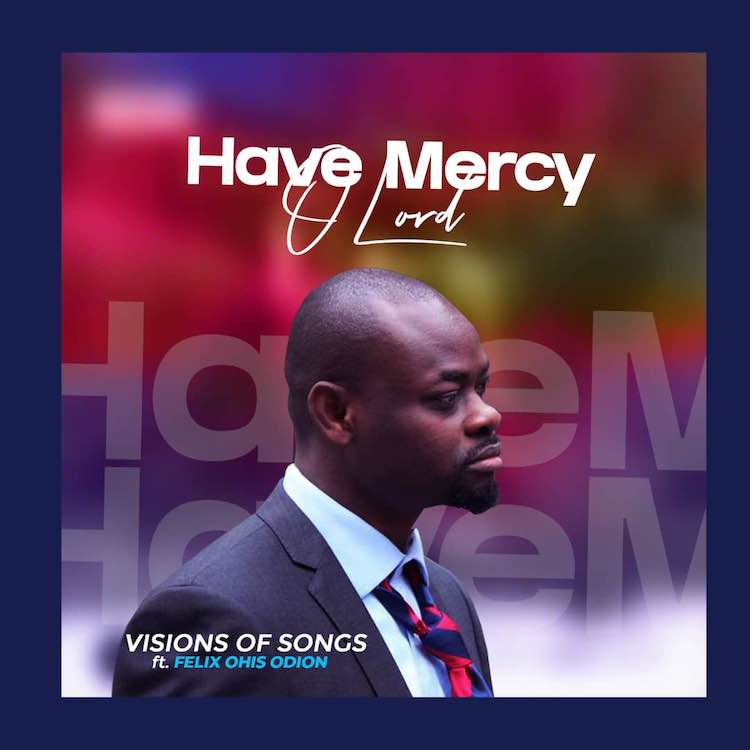 Have Mercy O Lord - Visions of Songs ft. Felix Ohis Odion