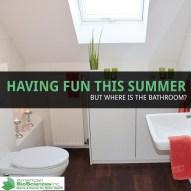 Having Fun This Summer, but Where Is the Bathroom?