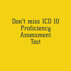 Don't forget to give ICD 10 Proficiency Assessment Test