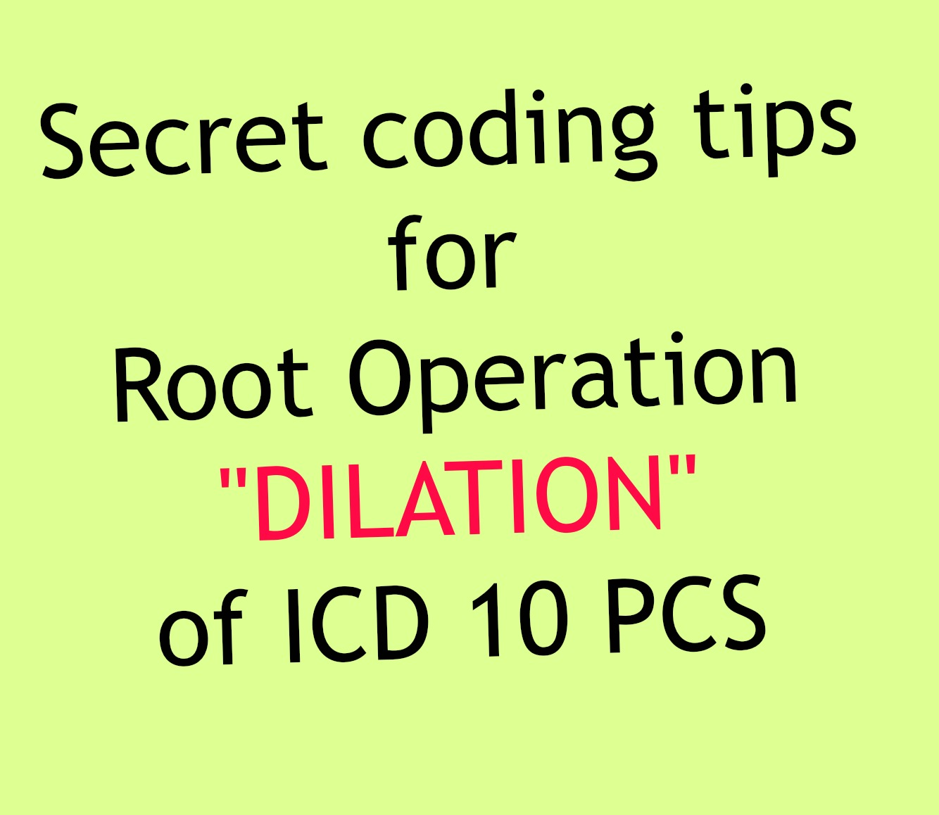 Coding Tips For Dilation One Of The Icd 10 Pcs Root