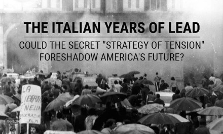 """The Italian Years of Lead: Could the Secret """"Strategy of Tension"""" Foreshadow America's Future?"""