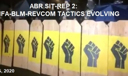 ABR SIT-REP 2: ANTIFA/BLM/REVCOM TACTICS ARE EVOLVING AND ESCALATING