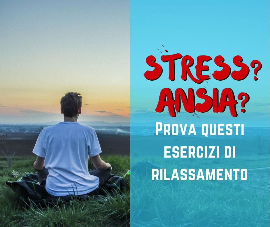 Stress? Ansia? Prova questi esercizi di rilassamento
