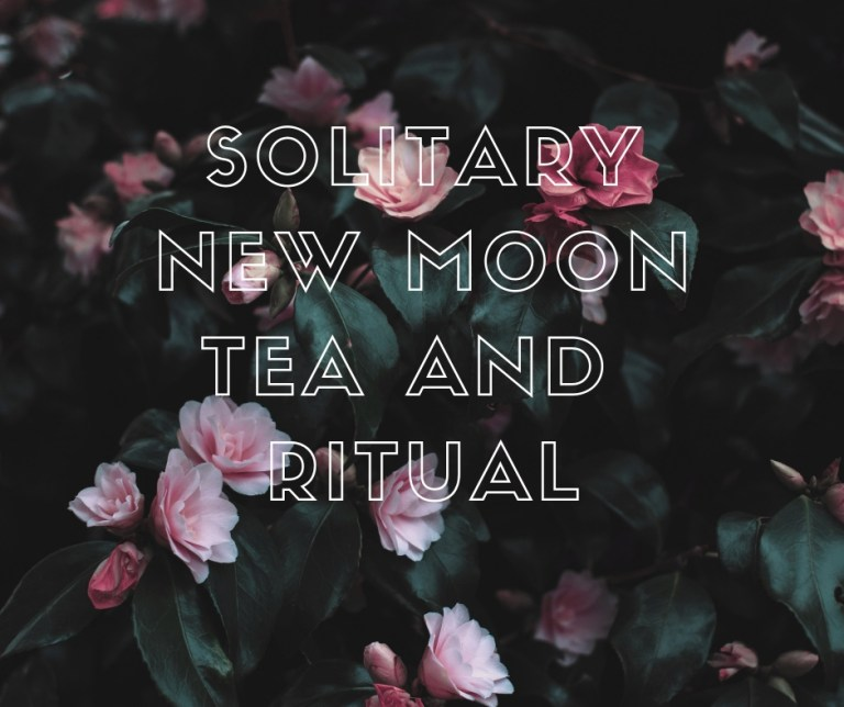 Solitary New Moon Tea and Ritual