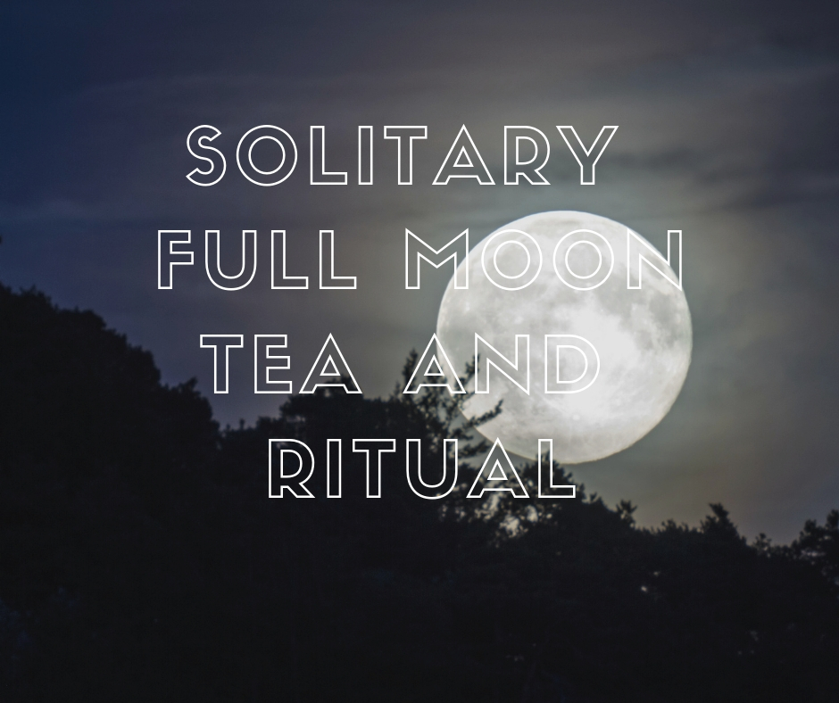 Solitary Full Moon Tea and Ritual