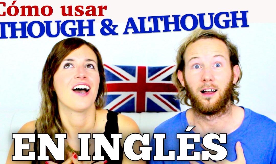 Cómo usar ALTHOUGH, THOUGH & EVEN THOUGH en inglés
