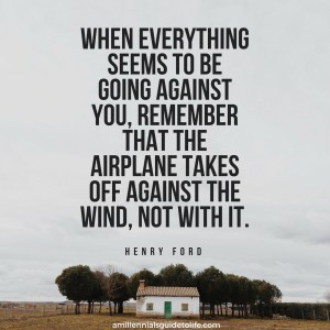 henry ford quotes airplane. u201cwhen everything seems to be going against you remember that the airplane takes off wind not with itu201d u2013 henry ford u201c quotes n