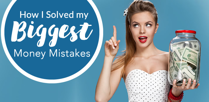 How I Solved My 2 Biggest Money Mistakes
