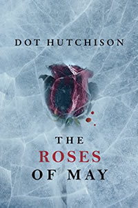 The Roses in May by Dot Hutchison