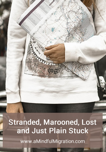 Stranded, Marooned, Lost and Just Plain Stuck ... That's me in a nutshell.