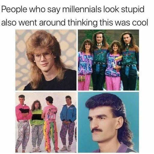 Montage of people from the 80s. People who say millennials look stupid went around thinking this was cool.