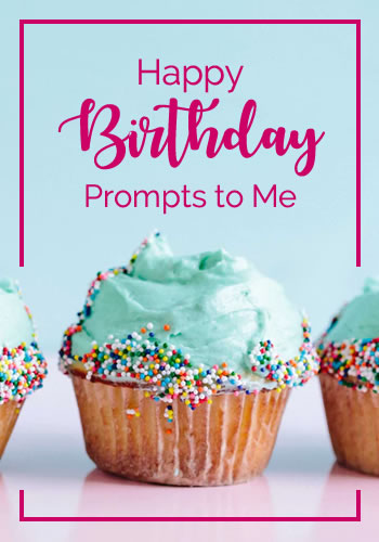 Happy Birthday Prompts to Me
