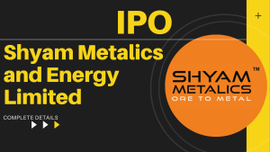 Shyam Metalics and Energy Limited IPO
