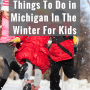 Things To Do in Michigan In Winter For Kids