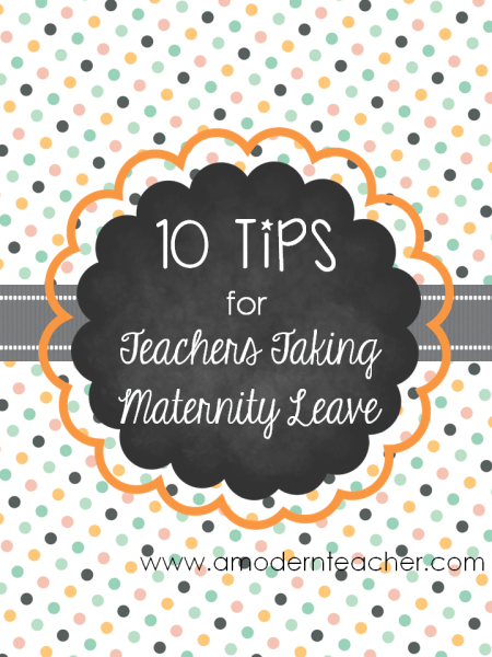 Maternity Leave Tips www.amodernteacher.com