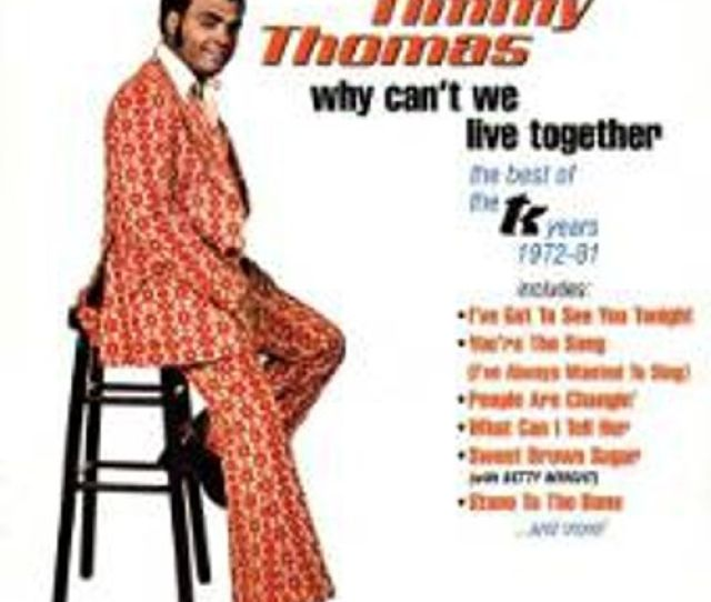 Timmy Thomas Why Cant We Live Together The Best Of The Tk