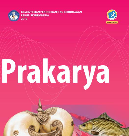 Materi Prakarya Kelas 9 SMP/MTs Kurikulum Kurikulum 2013 Edisi Revisi 2018