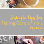 3 Simple Tips for Taking Care of Yourself, Mama.