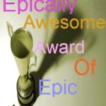 Epically Awesome Award of Epic Awesomeness