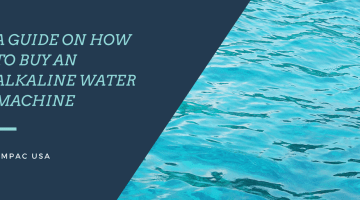 A Guide On How To Buy An Alkaline Water Machine - Ampac USA