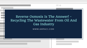 Reverse Osmosis Is The Answer! - Recycling The Wastewater From Oil And Gas Industry