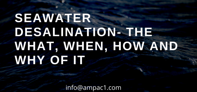 Ampac USA- Seawater Desalination- The What, When, How and Why of It